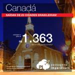Passagens baratas para o <b>CANADÁ</b>! A partir de R$ 1.363, ida e volta, <b>saindo de 23 cidades brasileiras</b>!