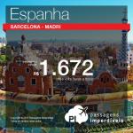 Promoção de passagens para a <b>ESPANHA</b>: Barcelona ou Madri! A partir de R$ 1.672, ida e volta! Saídas de várias cidades!