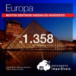 Passagens para a <b>EUROPA</b> saindo do <b>Nordeste</b>! Amsterdam, Barcelona, Ibiza, Londres, Paris e mais! A partir de R$ 1.358, ida e volta!