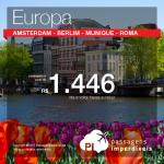 IMPERDÍVEL!!! Passagens em promoção para a Europa: <b>AMSTERDAM</b>, <b>BERLIM</b>, <b>MUNIQUE</b> ou <b>ROMA</b>! A partir de R$ 1.446, ida e volta! Saídas de várias cidades!
