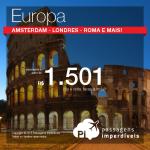 IMPERDÍVEL!!! Promoção para a EUROPA! Passagens para <b>AMSTERDAM</b>, <b>FRANKFURT</b>, <b>LONDRES</b>, <b>MILÃO</b> ou <b>ROMA</b>, por R$ 1.501 + taxas, ida e volta!