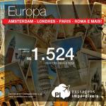 Baixou mais! Passagens em promoção para a Europa: <b>AMSTERDAM</b>, <b>FRANKFURT</b>, <b>LONDRES</b>, <b>MADRI</b>, <b>PARIS</b> ou <b>ROMA</b>! A partir de R$ 1.524, ida e volta!
