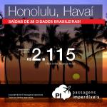 Passagens para <b>HONOLULU</b>!!! Vá para o <b>HAVAÍ</b>, pagando a partir de R$ 2.115, ida e volta! Saídas de 28 cidades brasileiras!