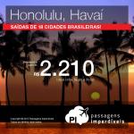 Promoção de passagens para o <b>HAVAÍ</b>! Viaje para <b>HONOLULU</b>, pagando a partir de R$ 2.210, ida e volta! Saídas de 18 cidades!