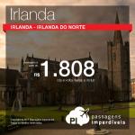 Passagens para a <b>IRLANDA</b> ou <b>IRLANDA DO NORTE</b>: Dublin, Belfast ou Cork! A partir de R$ 1.808, ida e volta! Saídas de 13 cidades brasileiras!