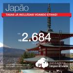 IMPERDÍVEL!!! Passagens para o <b>JAPÃO</b>: <b>OSAKA</b> voando pela <b>ETIHAD</b>, por R$ 2.684, ida e volta, já com as <b>TAXAS INCLUÍDAS</b>!