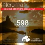 IMPERDÍVEL!!! IMPERDÍVEL!!! Passagens para <b>FERNANDO DE NORONHA</b>, a partir de R$ 598, ida e volta! Inclusive com saídas de BH, SP e RJ!