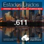 Nova baixa de preços nas passagens para os <b>ESTADOS UNIDOS</b>: Chicago; Dallas; Baltimore; Houston, Minneapolis; Detroit; Cincinnati; Denver; Atlanta ou Washington! A partir de R$ 611, ida e volta!