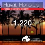 OPORTUNIDADE ÚNICA!!! Corra! As passagens para o HAVAÍ estão ainda mais baratas! A partir de R$ 1.220, ida e volta!