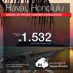PROMOÇÃO RELÂMPAGO! Passagens para o <b>HAVAÍ</b>, a partir de R$ 1.532, ida e volta! Oportunidade de viajar para <b>HONOLULU</b>, saindo de 11 cidades brasileiras!