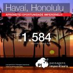 IMPERDÍVEL!!! Passagens para <b>HONOLULU</b>, a partir de R$ 1.584, ida e volta!
