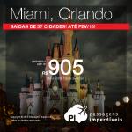 As passagens para <b>MIAMI</b> e <b>ORLANDO</b> estão imperdíveis! A partir de R$ 905, ida e volta! Saídas de <b>37 cidades brasileiras</b>, para viajar <b>até Fevereiro/2016</b>!