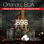 IMPERDÍVEL!!! Passagens para <b>ORLANDO</b>, a partir de R$ 898, ida e volta! Datas até Fevereiro/2016, saindo de 27 cidades brasileiras!