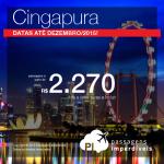 Promoção de passagens para <b>CINGAPURA</b>! A partir de R$ 2.270, ida e volta! Datas até Dezembro/2015!
