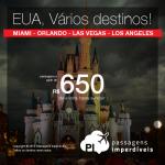 Seleção de passagens para <b>MIAMI</b>, <b>ORLANDO</b>, <b>LAS VEGAS</b> ou <b>LOS ANGELES</b>! A partir de R$ 650, ida e volta, saindo de Manaus ou R$ 928, ida e volta, saindo das demais cidades!