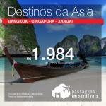 Destinos da <b>ÁSIA</b> em promoção! Passagens para <b>BANGKOK</b>, <b>CINGAPURA</b> ou <b>XANGAI</b>, a partir de R$ 1.984, ida e volta; ou R$ 2.229, ida e volta, COM TAXAS INCLUÍDAS!