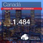 Passagens em promoção para o <b>CANADÁ</b>: Toronto ou Montreal, a partir de R$ 1.484, ida e volta; a partir de R$ 1.902, ida e volta, COM TAXAS INCLUÍDAS!