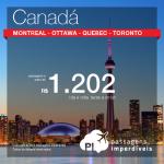 Passagens para o <b>CANADÁ</b>: Montreal, Ottawa, Quebec ou Toronto, saindo de 11 cidades brasileiras! A partir de R$ 1.202, ida e volta; a partir de R$ 1.767, ida e volta, COM TAXAS INCLUÍDAS!
