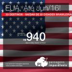 Promoção de passagens para os <b>ESTADOS UNIDOS</b>: 33 destinos, saindo de 22 cidades brasileiras! A partir de R$ 940, ida e volta; a partir de R$ 1.405, ida e volta, COM TAXAS!