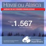 Passagens baratas para o <b>HAVAÍ</b> ou <b>ALASCA</b>! A partir de R$ 1.567, ida e volta; a partir de R$ 2.004, ida e volta, COM TAXAS! Saídas de 22 cidades!