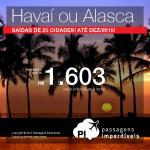 VOLTOU! Promoção de passagens para o <b>HAVAÍ</b> – Honolulu ou <b>ALASCA</b>! A partir de R$ 1.603, ida e volta; a partir de R$ 2.056, ida e volta, COM TAXAS INCLUÍDAS!