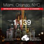 Seleção de passagens para <b>NOVA YORK</b>, <b>MIAMI</b> ou <b>ORLANDO</b>! A partir de R$ 1.139, ida e volta; a partir de R$ 1.614, ida e volta, COM TAXAS INCLUÍDAS! Opções de VOO DIRETO!