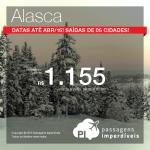 IMPERDÍVEL!!! Passagens para o <b>ALASCA</b>, a partir de R$ 1.155, ida e volta; a partir de R$ 1.623, ida e volta, COM TAXAS INCLUÍDAS!