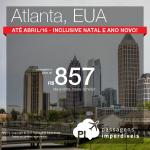 Passagens para <b>ATLANTA</b> nos Estados Unidos, até Abril/2016, inclusive no NATAL e ANO NOVO! A partir de R$ 857, ida e volta; a partir de R$ 1.337, ida e volta, COM TAXAS INCLUÍDAS, em 5x sem juros!