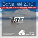 Passagens para a <b>BOLÍVIA</b>: Santa Cruz de La Sierra, a partir de R$ 577, ida e volta; a partir de R$ 977, ida e volta, COM TAXAS INCLUÍDAS!