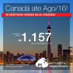 Passagens baratas para o <b>CANADÁ</b>: Calgary, Montreal, Ottawa, Quebec, Toronto ou Vancouver! A partir de R$ 1.157, ida e volta; a partir de R$ 1.670, ida e volta, COM TAXAS INCLUÍDAS!