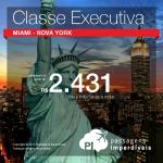 Barato de verdade!!! Passagens para <b>NOVA YORK</b> ou <b>MIAMI</b> em <b>CLASSE EXECUTIVA</b>! A partir de R$ 2.431, ida e volta; a partir de R$ 3.062, ida e volta, COM TAXAS INCLUÍDAS!