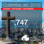 Passagens baratas para a <b>COLÔMBIA</b>: Bogotá, Cartagena ou San Andrés! A partir de R$ 747, ida e volta; a partir de R$ 1.140, ida e volta, COM TAXAS INCLUÍDAS! Datas até Agosto/2016, saindo de 21 cidades!