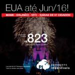 Passagens para os <b>ESTADOS UNIDOS</b> até Junho/2016! Miami, Orlando ou Nova York, a partir de R$ 823, ida e volta; a partir de R$ 1.278, ida e volta, COM TAXAS, em até 5x sem juros! Saídas de 37 cidades!