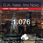 Natal e Ano Novo em <b>NOVA YORK</b>, <b>MIAMI</b> ou <b>ORLANDO</b>: passagens a partir de R$ 1.076, ida e volta; a partir de R$ 1.543, ida e volta, COM TAXAS INCLUÍDAS, em até 8x sem juros!