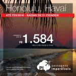 Passagens para o <b>HAVAÍ</b>, até Fevereiro/2016! A partir de R$ 1.584, ida e volta; a partir de R$ 2.161, ida e volta, COM TAXAS INCLUÍDAS, em até 5x sem juros! Saídas de 31 cidades!