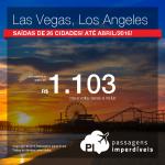Passagens para <b>LAS VEGAS</b> ou <b>LOS ANGELES</b>, saindo de 26 cidades brasileiras, até Abril/2016 – inclusive Ano Novo e Férias! A partir de R$ 1.103, ida e volta; R$ 1.574, ida e volta, COM TAXAS, em até 9x sem juros!