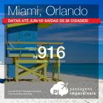 Datas até Junho/2016! Passagens para <b>ORLANDO</b>, <b>MIAMI</b> ou <b>FORT LAUDERDALE</b>, saindo de 27 cidades brasileiras! A partir de R$ 916, ida e volta; 1.458, ida e volta, COM TAXAS INCLUÍDAS!