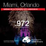 Passagens para <b>MIAMI</b> ou <b>ORLANDO</b> até Junho/2016! Saídas de 34 cidades, a partir de R$ 972, ida e volta; a partir de R$ 1.475, ida e volta, COM TAXAS INCLUÍDAS!