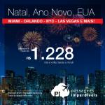Baixou!!! Passagens para o <b>NATAL</b> e <b>ANO NOVO</b> nos EUA: Miami, Orlando, Las Vegas, Los Angeles, Nova York ou San Francisco! A partir de R$ 1.228, ida e volta; R$ 1.682, ida e volta, COM TAXAS!