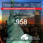 Passagens para <b>NOVA YORK</b>, saindo de 26 cidades brasileiras! A partir de R$ 958, ida e volta; a partir de R$ 1.465, ida e volta, COM TAXAS INCLUÍDAS! Datas até Junho/2016!