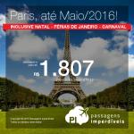 Datas até Maio/2016 – inclusive Natal, Janeiro e Carnaval! Seleção de passagens p/ <b>PARIS</b>! A partir de R$ 1.807, ida e volta; a partir de R$ 2.360, ida e volta, COM TAXAS, em até 5x sem juros!