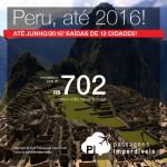 Promoção de passagens para o <b>PERU</b> até 2016! A partir de R$ 702, ida e volta; a partir de R$ 1.053, ida e volta, COM TAXAS INCLUÍDAS!