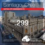 IMPERDÍVEL!!! Passagens para o <b>CHILE</b> – Santiago, a partir de R$ 299, ida e volta; a partir de R$ 554, ida e volta, COM TAXAS INCLUÍDAS, em até 10x sem juros!