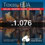 Mais promoções para os Estados Unidos! Passagens para o <b>TEXAS</b>: Dallas, Houston, Austin ou San Antonio! A partir de R$ 1.076, ida e volta; a partir de R$ 1.614, ida e volta, COM TAXAS INCLUÍDAS!