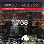 BAIXOU!!! Passagens para <b>NOVA YORK</b>, a partir de R$ 758, ida e volta; a partir de R$ 1.221, ida e volta, COM TAXAS INCLUÍDAS, em até 5x sem juros! Datas até Setembro/2016!