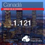 Promoção de Passagens para <b>Canadá</b>:Calgary; Montreal; Ottawa; Quebec; Toronto; Vancouver! A partir de R$ 1.121, ida e volta; a partir de R$ 1.712, ida e volta, COM TAXAS INCLUÍDAS!
