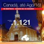 Passagens para o <b>Canadá</b>: CALGARY, MONTREAL, OTTAWA, QUEBEC, TORONTO ou VANCOUVER! A partir de R$ 1.121, ida e volta; a partir de R$ 1.685, ida e volta, com taxas!