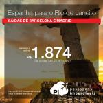 Promoção de passagens saindo de <b>Madri ou Barcelona para o Rio de Janeiro</b>! A partir de R$ 1.874, ida e volta; COM TAXAS INCLUÍDAS!