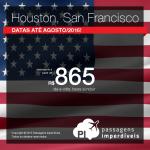 Passagens para <b>HOUSTON</b> ou <b>SAN FRANCISCO</b>, a partir de R$ 865, ida e volta; a partir de R$ 1.280, ida e volta, COM TAXAS INCLUÍDAS! Datas até Agosto/2016!