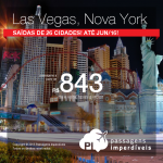Seleção de passagens para <b>LAS VEGAS</b> ou <b>NOVA YORK</b>, a partir de R$ 843, ida e volta; a partir de R$ 1.285, ida e volta, COM TAXAS INCLUÍDAS! Até Junho/2016, inclusive CARNAVAL e demais Feriados!
